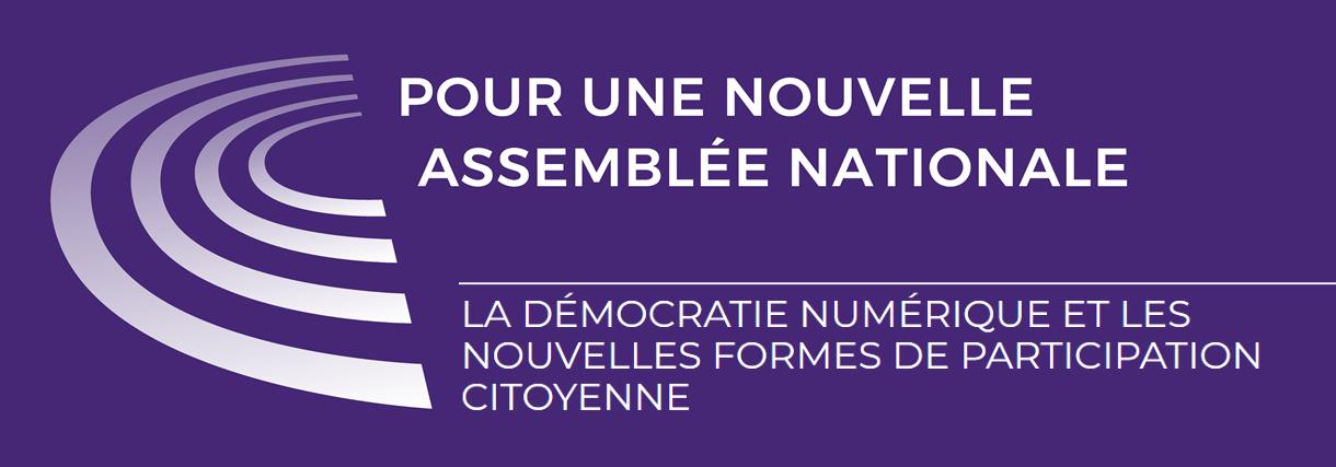 Pour une nouvelle Assemblée Nationale, la démocratie numérique et les nouvelles formes de participation citoyenne